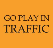 Go play in traffic  by Kimberly Temple