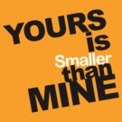 Yours is smaller than mine by Tridib Ghosh