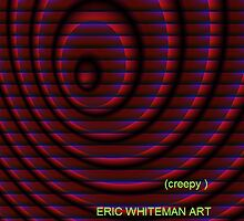 ( CREEPY  )  ERIC WHITEMAN   by ericwhiteman