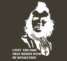 I pity the fool that messes with my revolution (reversed) by Brad Hile