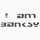 i am banksy by Jason Frayling