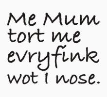 Mum Tort Me Evryfink - Black Lettering, Funny Kids Clothes
