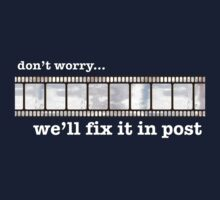 We'll fix it in post... by kerimcclain