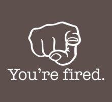 You're fired (reverse) by Paul Davey