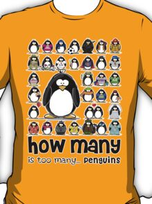 How Many Penguins is Too Many Penguins? T-Shirt