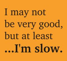 At Least I'm Slow - Black Lettering, Funny by Ron Marton
