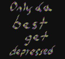 Only Da Best Get Depressed, Funny by Ron Marton
