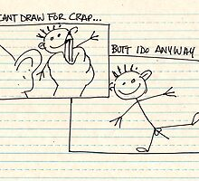 I can't draw for crap... by Sam Dantone