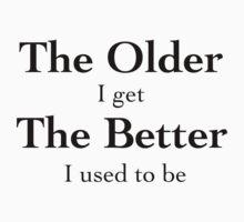 The Older I Get - Black Lettering, Funny  by Ron Marton