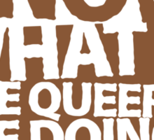 DO YOU KNOW WHAT THE QUEERS ARE DOING TO THE SOIL? Sticker