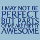 I may not be perfect but parts of me are pretty awesome by digerati