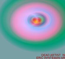 ( DEAD ARTIST  WAGES  )  ERIC WHITEMAN  by ericwhiteman