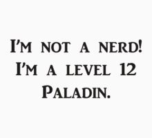 I'm not a nerd! I'm a level 12 Paladin by Sarah Bentvelzen