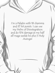 I'm a Paladin with 18 charisma and 97 hit points. I can use my Helm of Disintegration and do 1D4 damage as my half elf mage weilds his plus 5 Holy Avenger T-Shirt