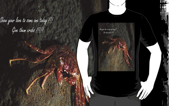 Show your love to some one today !!! Give them crabs !!! by Dennis Begnoche Jr.
