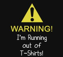 WARNING - I'm running out of t'shirts! ( dark version ) by jomalleyimages