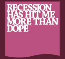 recession vs dope by anunayr