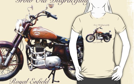 Royal Enfield - Grow Old Disgracefully by Ron Marton
