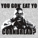 You gon' eat yo cornbread? by abstractcomkx