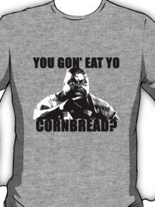 You gon' eat yo cornbread? T-Shirt