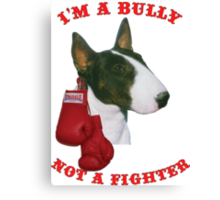 I'm a Bullie not a Fighter! Canvas Print