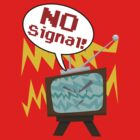 NO Signal by MirrorBoy