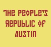 The People's Republic of Austin (red letters) by diculousdesigns