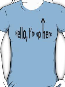 Hello, I'm up here T-Shirt