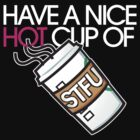 hot cup of...STFU  by Alex Vong