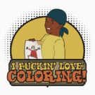 I Fuckin' Love Coloring Shirt by BeataViscera