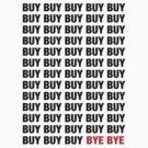 BUY BUY BUY BYE BYE by Sam Dantone