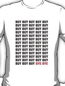 BUY BUY BUY BYE BYE T-Shirt