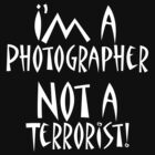 I'm a photographer not a terrorist! by Charles Oliver