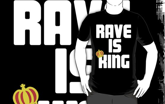 Rave is King - Black by Kelvin Giraldo