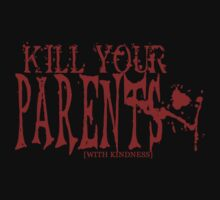 KILL YOUR PARENTS [WITH KINDNESS] by morphfix