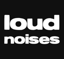 Loud Noises #1 T-Shirt
