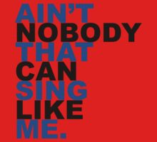 Ain't Nobody That Can Sing Like Me by TheSaturdayGirl