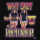 Why Diet When U Can Photoshop! by woodywhip