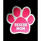 Rescue Moms Rule. by Amphitrite