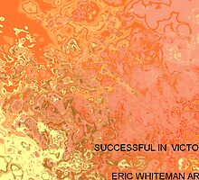 ( SUCCESSFULL IN VICTORY  ) ERIC WHITEMAN  by ericwhiteman