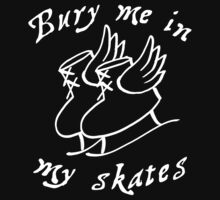 Bury Me In My Skates by dale rogers