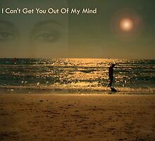 I Cant't Get You Out Of My Mind by Ilunia Felczer