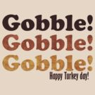 GOBBLE! GOBBLE! GOBBLE! by red addiction
