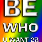 Be Who You Want To Be - Rainbow Statement by Mouldy67