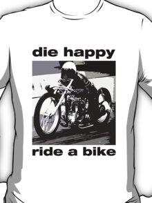DIe Happy Ride a Bike! T-Shirt