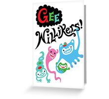 Gee Willikers   Greeting Card