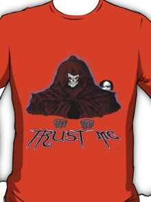 GRIM REAPER AND SIDE KICK/ TRUST ME T-Shirt