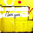 STREET AD ...GRAFFITTI WROTE I LOVE YOU by francesm