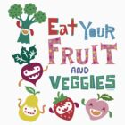 Eat Your Fruit &amp; Veggies  by Andi Bird