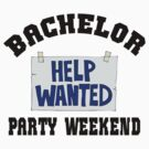 """Bachelor Party """"Bachelor Party Weekend - Help Wanted"""" by FamilyT-Shirts"""